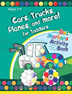 Cars, Trucks, Planes, and More! Dot Markers Activity Book for Toddlers: Creative Coloring Book for Kids Ages 1-3 2-4 3-5 (...