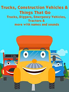 Trucks, Construction Vehicles and Things That Go - Trucks, Diggers, Emergency Vehicles, Tractors and more with names and sounds