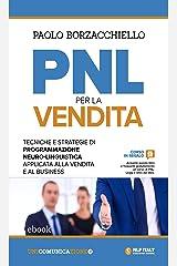 PNL per la vendita: Tecniche e strategie di Programmazione Neuro-Linguistica applicata alla vendita e al business Formato Kindle