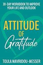 Attitude Of Gratitude - 30-Day Workbook to Improve Your Life and Outlook