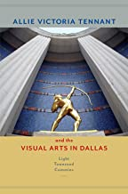 Allie Victoria Tennant and the Visual Arts in Dallas (Women in Texas History Series, sponsored by the Ruthe Winegarten Memorial Foundation)