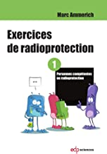 Exercices de radioprotection - Tome 1: Personnes compétentes en radioprotection (French Edition)