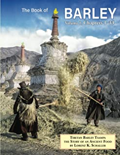 The Book of Barley, Volume 1: Tibetan Barley Tsampa, The Story of an Ancient Food, Chapters 1-33