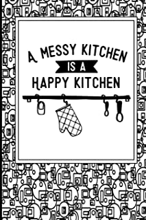 A Messy Kitchen Is A Happy Kitchen: Personalized Blank Food Recipe Cookbook Journal for Women to Write in, with Different ...