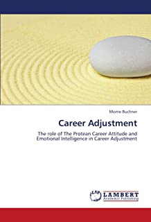 Career Adjustment: The role of The Protean Career Attitude and Emotional Intelligence in Career Adjustment