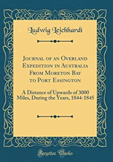 Journal of an Overland Expedition in Australia from Moreton Bay to Port Essington: A Distance of Upwards of 3000 Miles, During the Years, 1844-1845 (Classic Reprint)