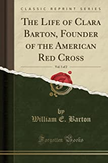 The Life of Clara Barton, Founder of the American Red Cross, Vol. 1 of 2 (Classic Reprint)