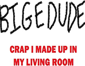 Crap I Made Up In My Living Room