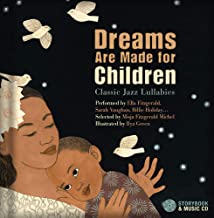 Dreams Are Made for Children: Classic Jazz Lullabies performed by Ella Fitzgerald, Sarah Vaughan, Billie Holiday…