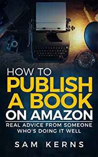 How to Publish a Book on Amazon in 2020: Real Advice from Someone Who's Doing it Well (Work from Home Series: Book 5)