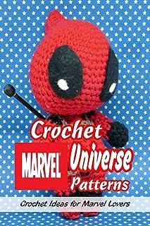 Crochet Marvel Universe Patterns: Crochet Ideas for Marvel Lovers: Amigurumi Marvel Universe Patterns