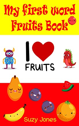 my first word fruits book: Fruits name Books for Toddlers and A Baby, Fun and Educational Book For Kids Age 1-3.