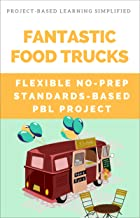 Fantastic Food Trucks - Flexible No-Prep PBL Project for Grades 4-9: Easy-to-Implement Project-Based Learning (PBL Simplified)