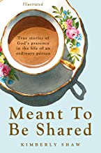 Meant To Be Shared: True Stories of God's Presence in the Life of an Ordinary Person