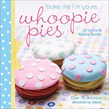 Bake Me I'm Yours . . . Whoopie Pies: Over 70 Delicious Decorating Ideas