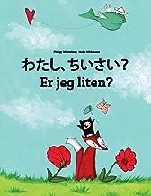 Watashi, Chiisai? Er Jeg Liten?: Japanese [hirigana and Romaji]-Norwegian (Norsk Bokmål): Children's Picture Book (Bilingu...