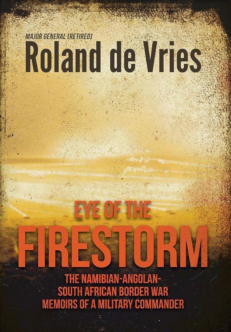 インペリアル等しいほのかEye of the Firestorm: The Namibian - Angolan - South African Border War - Memoirs of a Military Commander (English Edition)