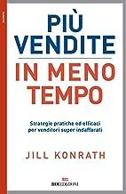 Più vendite in meno tempo: Strategie pratiche ed efficaci per venditori super indaffarati (Italian Edition)