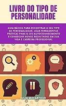Livro Do Tipo De Personalidade: Guia Básico Para Encontrar O Seu Tipo De Personalidade, Usar Ferramentas Práticas Para O S...