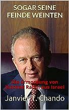 SOGAR SEINE FEINDE WEINTEN: Die Ermordung von Jitzchak Rabin aus Israel (German Edition)
