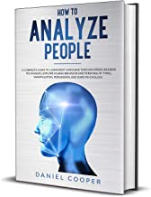 HOW TO ANALYZE PEOPLE: A COMPLETE GUIDE TO LEARN BODY LANGUAGE THROUGH SPEED-READING TECHNIQUES, EXPLORE HUMAN BEHAVIOR AND PERSONALITY TYPES, MANIPULATION, ... INTELLIGENCE Book 3) (English Edition)