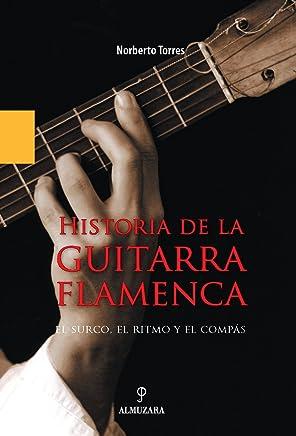 Historia de La Guitarra Flamenca: El Surco, El Ritmo y El Compas (Spanish
