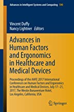 Advances in Human Factors and Ergonomics in Healthcare and Medical Devices: Proceedings of the AHFE 2017 International Conferences on Human Factors and ... Intelligent Systems and Computing Book 590)
