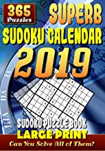 Superb Sudoku Calendar 2019. Sudoku Puzzle Books Large Print. (365 Puzzles): 1 Puzzle for Each Day of the Year. 2 Puzzles per Page. 7
