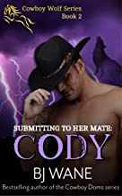 Submitting to Her Mate: Cody (Cowboy Wolf Series Book 2)