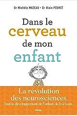 Dans le cerveau de mon enfant : La révolution des neurosciences.\nTout le développement de l'enfant de 0 à 6 ans Format Kindle