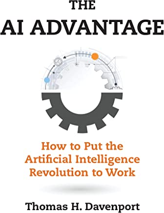 The AI Advantage: How to Put the Artificial Intelligence Revolution to Work (Management on the Cutting Edge) (English Edition)