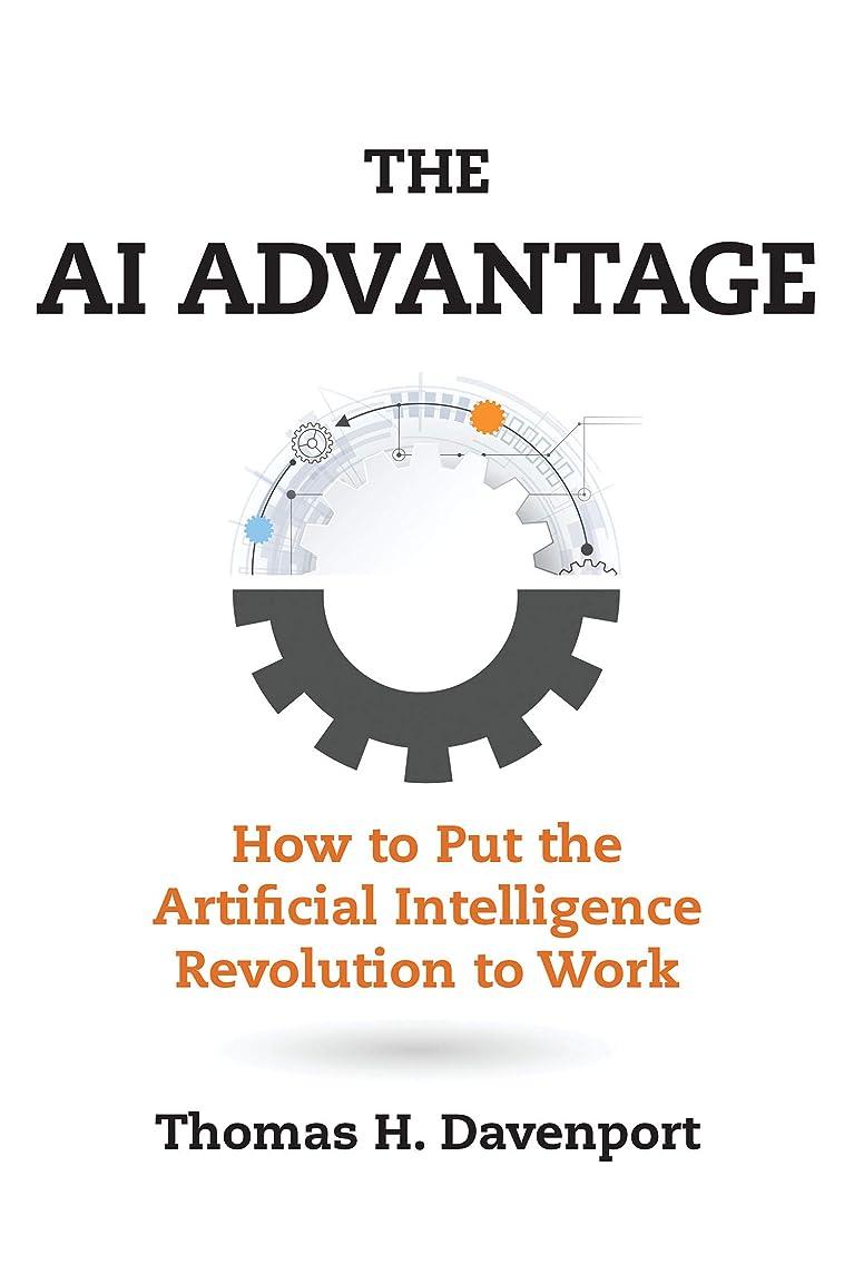 解釈する姓ギャングスターThe AI Advantage: How to Put the Artificial Intelligence Revolution to Work (Management on the Cutting Edge) (English Edition)