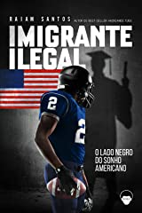 Imigrante Ilegal: O Lado Negro do Sonho Americano [ebook] eBook Kindle