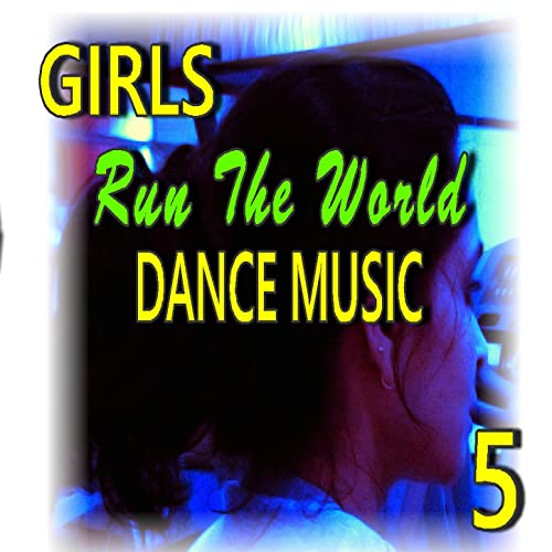 Girls Run the World: Dance Music, Vol  5 by Linda Franks