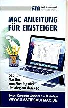 Mac Anleitung für Einsteiger: Das Buch zum Einstieg und Umstieg auf den Mac (German Edition)