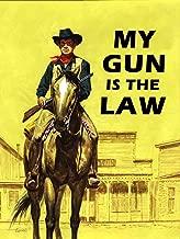 My Gun Is The Law