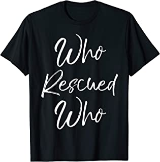 Who Rescued Who Shirt for Women Cute Pet Adoption T-Shirt