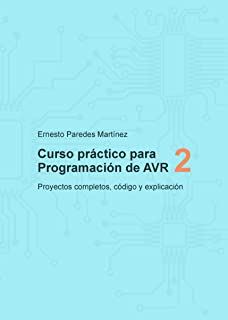 Curso Práctico para Programación de AVR 2: Proyectos completos, código y explicación (Spanish Edition)