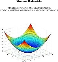 Matematica: Logica, Insiemi, Funzioni E Calcolo Letterale (Italian Edition)