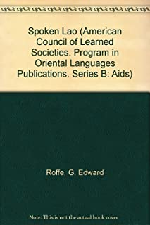 Spoken Lao (American Council of Learned Societies. Program in Oriental Languages Publications. Series B: Aids)