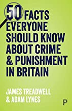 50 Facts Everyone Should Know about Crime and Punishment in Britain: The Truth behind the Myths
