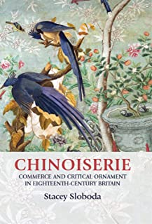 Chinoiserie: Commerce and critical ornament in eighteenth-century Britain (Studies in Design and Material Culture)