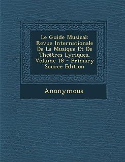Le Guide Musical: Revue Internationale de La Musique Et de Theatres Lyriques, Volume 18 - Primary Source Edition