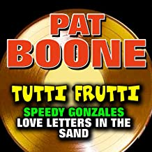 Tutti Frutti Meets Speedy Gonzales and Love Letters in the Sand (Some of His Greatest Hits and Songs)