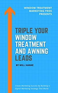 Triple Your Window Treatment & Awning Leads: Create Marketing Success By Building a Digital Marketing Strategy That Works ...