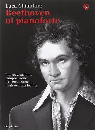 Beethoven al pianoforte. Improvvisazione, composizione e ricerca sonora negli esercizi tecnici