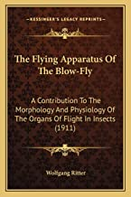 The Flying Apparatus Of The Blow-Fly: A Contribution To The Morphology And Physiology Of The Organs Of Flight In Insects (...