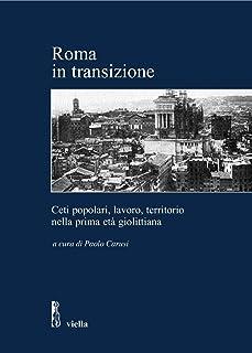 Roma in transizione: Ceti popolari, lavoro e territorio nella prima età giolittiana / Atti della Giornata di studio, Roma, 28 gennaio 2005 (Italian Edition)