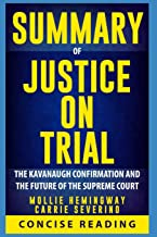 Summary of Justice on Trial: The Kavanaugh Confirmation and the Future of the Supreme Court by Mollie Hemingway and Carrie Severino
