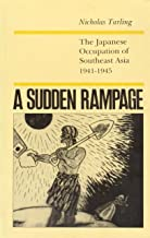A Sudden Rampage: The Japanese Occupation of South East Asia